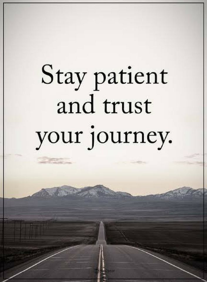 Quotes Journey Fascinating Stay Patient And Trust Your Journey  Stay Patient Quotes