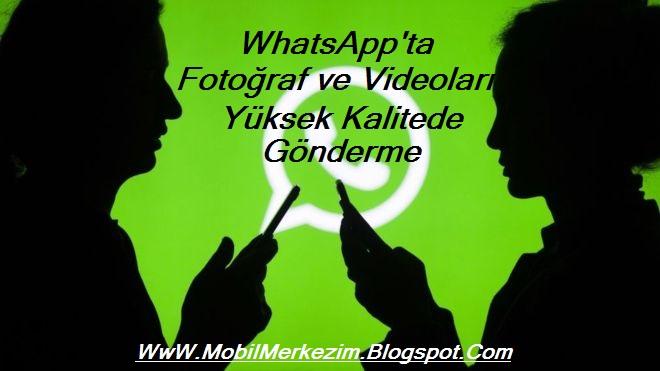 WhatsApp'ta Fotoğraf ve Videoları Yüksek Kalitede Gönderme