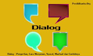 Dialog : Pengertian, Cara Menyusun, Syarat, Manfaat dan Contohnya