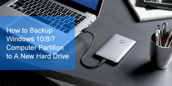 Backup Windows 10/8/7 Computer Partition to A New Hard Drive