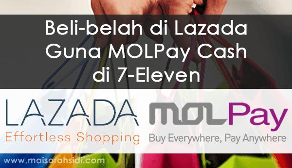 Mudahnya Beli-belah di Lazada Malaysia Guna MOLPay CASH di 7-Eleven