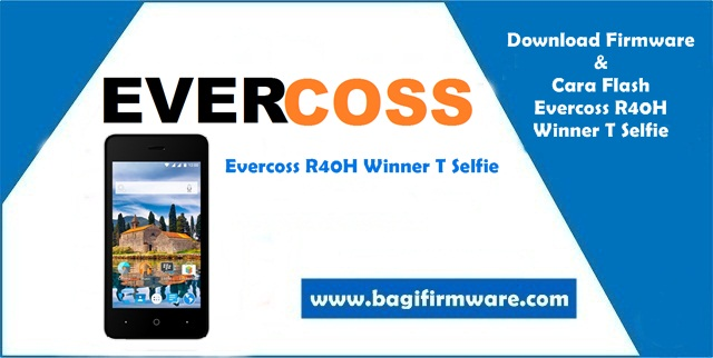 Firmware dan Cara Flash Evercoss R40H Winner T Selfie (Pac File)
