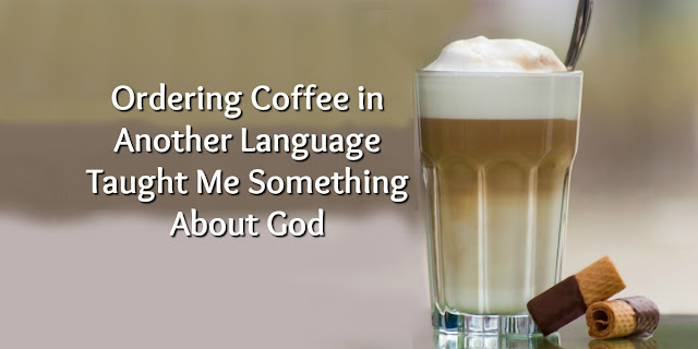 What ordering in a different language taught me about God