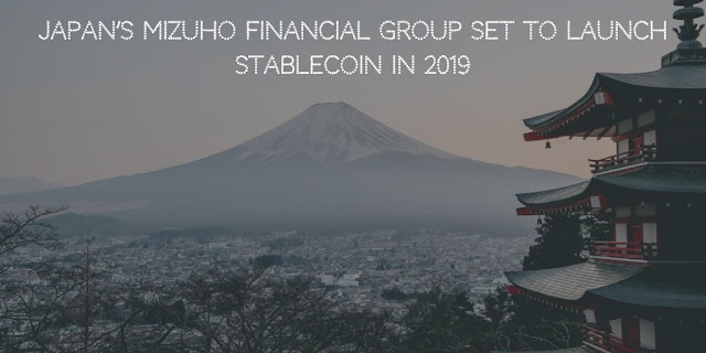 Japan's Mizuho Financial Group set to launch Stablecoin in 2019