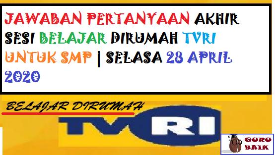 jawaban akhir sesi acara TVRI SMP 28 April 2020