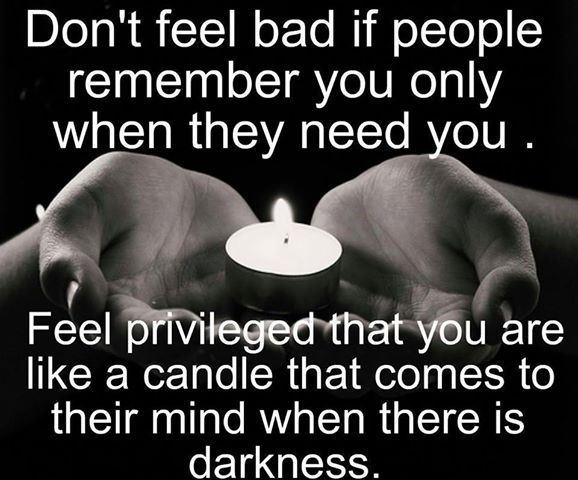 Quotes About Only When They Need You: Amazing Pics, Quotes And Fun: Don't Feel Bad If People