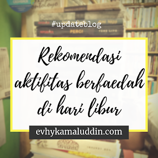 Rekomendasi Aktivitas Berfaedah di hari Libur Travel and Food Blogger by Evhy Kamaluddin