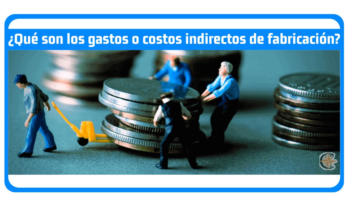que son los gastos o costos indirectos de fabricacion