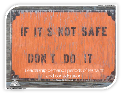 "Leadership demands periods of restraint and consideration.  Harry M. Kraemer (""If it's not safe, don't do it"" sign)"