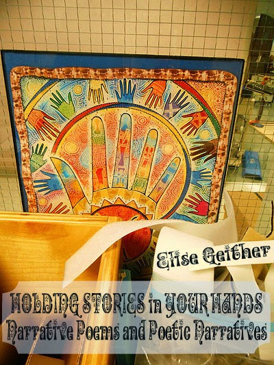 HOLDING STORIES in YOUR HANDS: Narrative Poems and Poetic Narratives - by Elise Geither (CC#61)