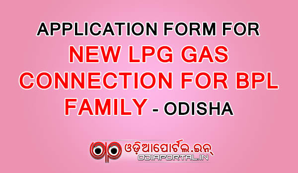 Download Application Form of New LPG Gas Connection For BPL Family, Odisha