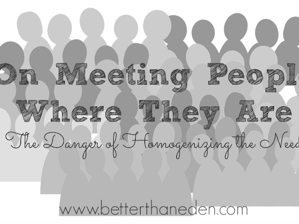 On Meeting People Where They Are - The Danger of Homogenization