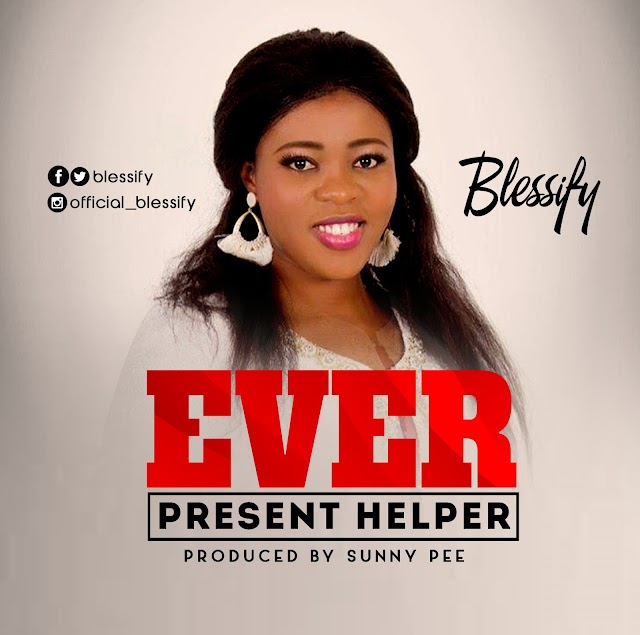 MUSIC:  Blessify – Ever Present Helper