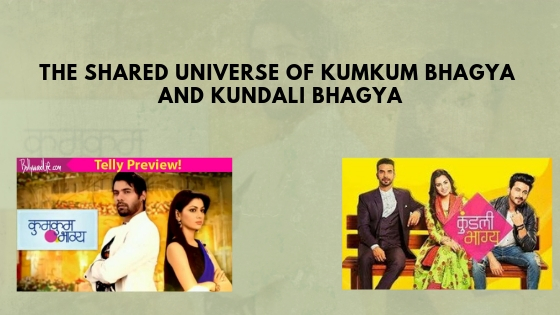 The Shared Universe Of Kumkum Bhagya And Kundali Bhagya