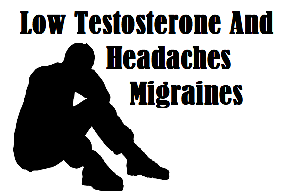 Low Testosterone And Headaches / Migraines?