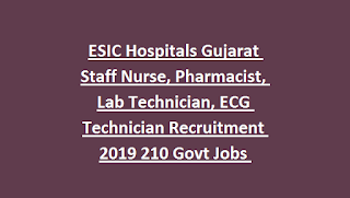 ESIC Hospitals Gujarat Staff Nurse, Pharmacist, Lab Technician, ECG Technician Recruitment 2019 210 Govt Jobs Online