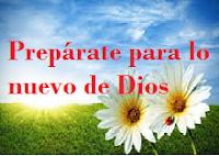 PREPÁRATE PARA LO NUEVO DE DIOS