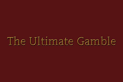 The Ultimate Gamble
