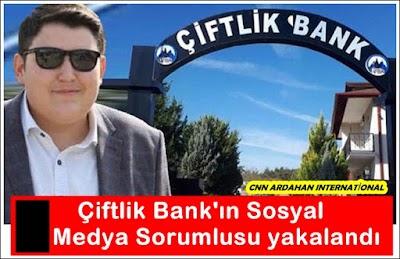 ÇİFTLİK BANK'IN SOSYAL MEDYA SORUMLUSU YAKALANDI
