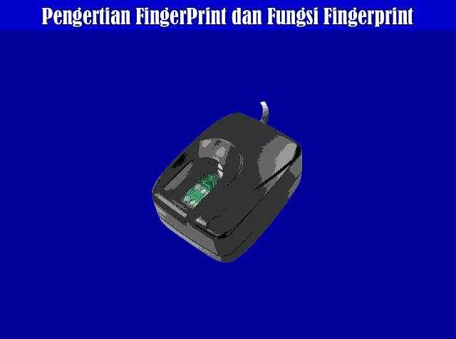 Pengertian FingerPrint, Fungsi FingerPrint dan Cara Kerja FingerPrint