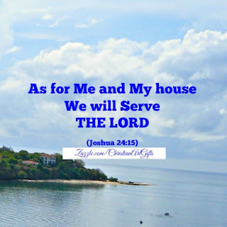 As for me and my house we will serve the Lord Joshua 24:15