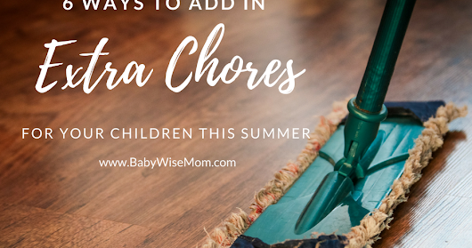 6 Ways to Add in Extra Chores for Your Children This Summer
