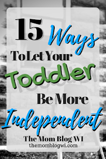 15 Ways To Encourage Your Toddler To Be Independent | The Mom Blog WI | Mindful Parenting