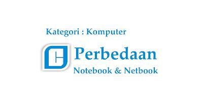 Perbedaan Notebook dengan Netbook