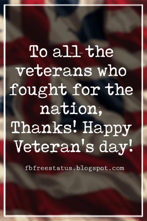 Happy Veterans Day Quotes & Happy Veterans Day Messages, To all the veterans who fought for the nation, Thanks! Happy Veteran's day!