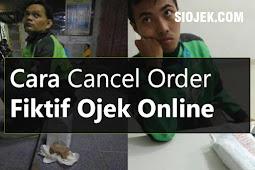 Cara Cancel Order Fiktif Bagi Driver Gojek atau Grab