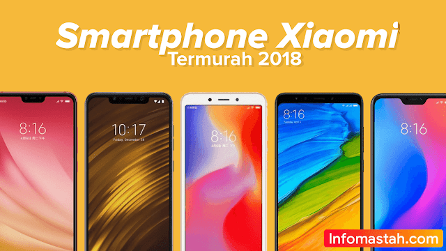 4 Smartphone Xiaomi Termurah di Tahun 2018