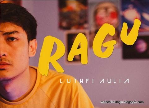 Luthfi Aulia - Ragu Lirik