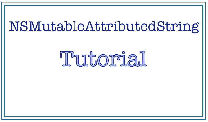 NSMutableAttributedString - Tutorial IOS