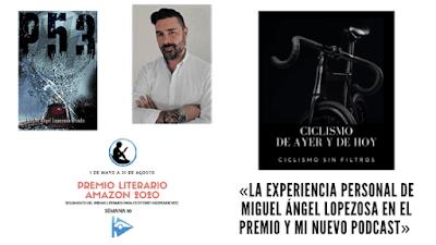 Artículo seguimiento premio literario amazon 2020. Presentación podcast ciclismo, ciclismo de ayer y de hoy. Experiencia personal Miguel Ángel Lopezosa en el premio.