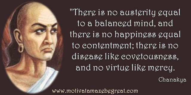 "32 Chanakya Inspirational Quotes On Life: ""There is no austerity equal to a balanced mind, and there is no happiness equal to contentment; there is no disease like covetousness, and no virtue like mercy."" Quote about mindfulness, happiness, contentment and life virtues."