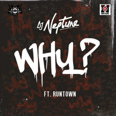 DJ Neptune – WHY ft. Runtown [New Song] mp3made.com.ng