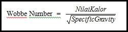 Wobbe Number digunakan untuk mengetahui kualitas dari jenis bahan bakar gas.