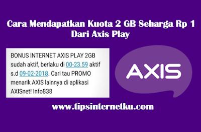 Cara Mendapatkan Kuota 2 GB Seharga Rp 1 Dari Axis Play