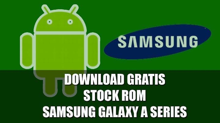 Download Gratis Stock ROM Samsung Galaxy A Series Android Marshmallow dan Lollipop