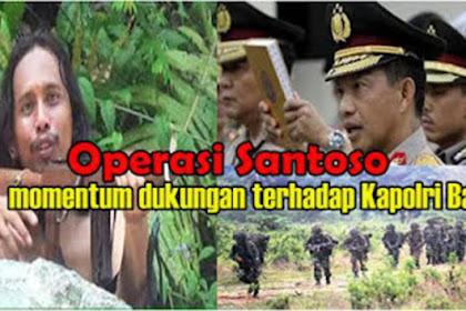 Kenapa Ditembaknya Santoso usai Tito dilantik jadi Kapolri. Adakah agenda lain?