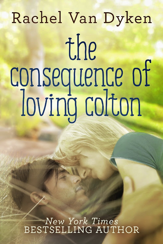 Release Day Launch: The Consequence of Loving Colton by Rachel Van Dykencol