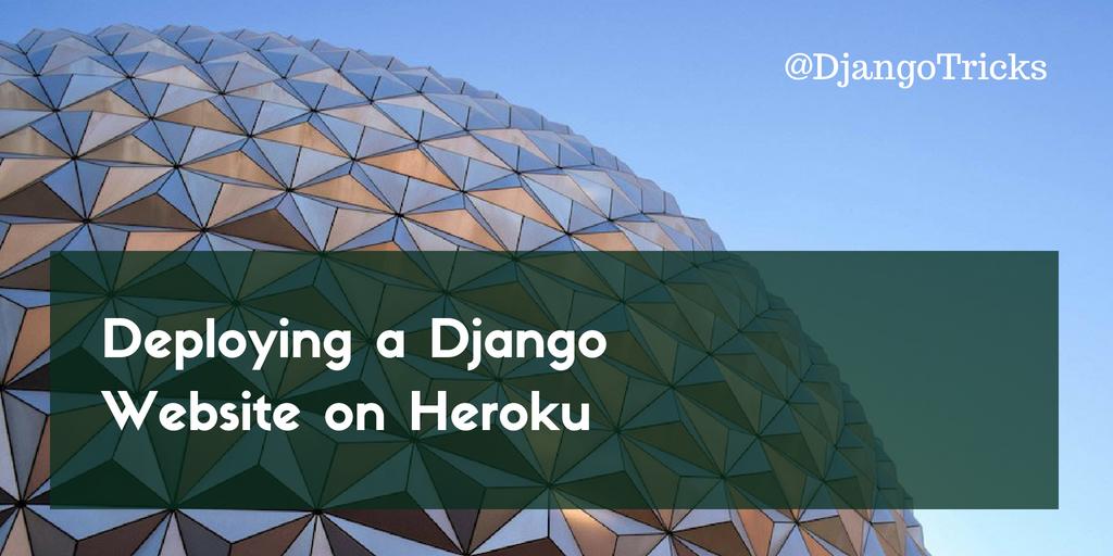 DjangoTricks: Deploying a Django Website on Heroku
