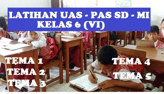 Soal dan Kunci Jawaban PAS kelas 6 SD – MI Tema 1 Tema 2 Tema 3 Tema 4 Tema 5 Tahun 2018 2019 2020 2021 2022