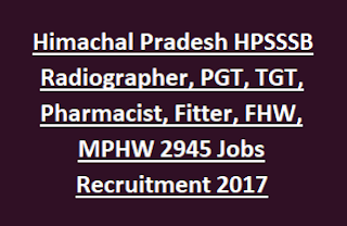 Himachal Pradesh HPSSSB Radiographer, PGT, TGT, Pharmacist, Fitter, FHW, MPHW Jobs Recruitment Notification 2017