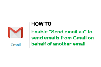 """How to enable """"Send email as"""" in Gmail to send email on behalf of another email ?"""