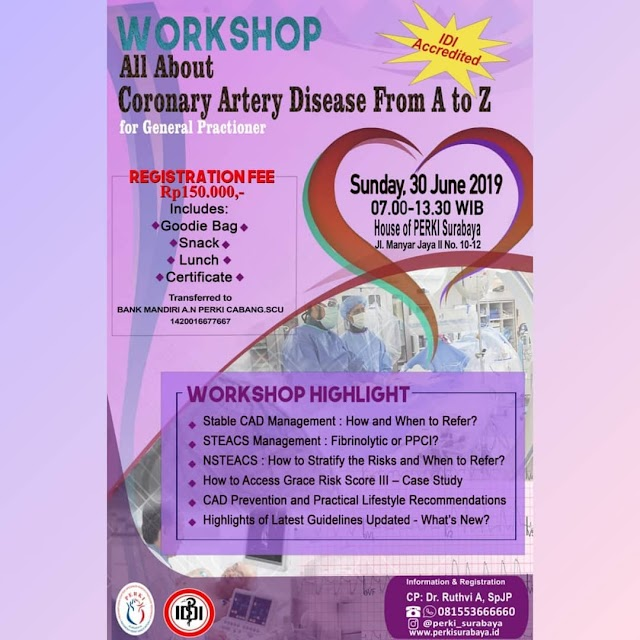 """WORKSHOP: """"All About Coronary Artery Disease From A to Z for General Practitioner"""" 30 Juni 2019 PERKI Surabaya (SKP IDI)"""
