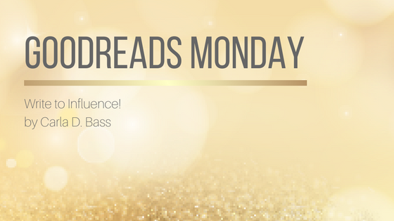 Goodreads Monday: Write to Influence! by Carla D. Bass