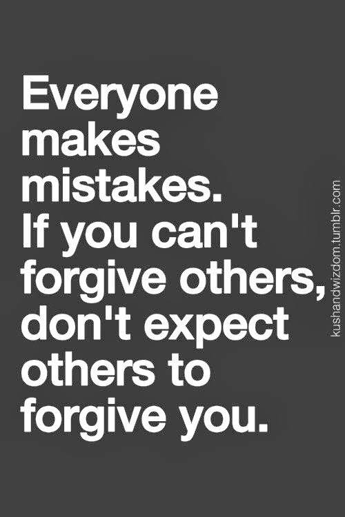 Everyone Makes Mistakes. If You Can't Forgive Others, Don