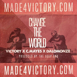 New Music: Victory – Change The World Featuring CMayes, DaLomonze, The Deep End