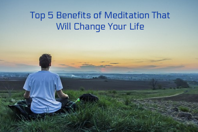 Top 5 Benefits of Meditation That Will Change Your Life